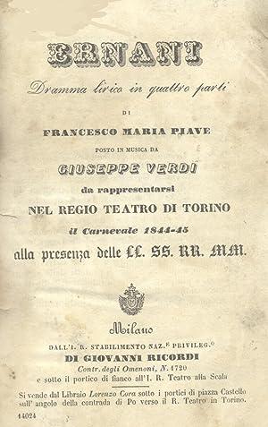 ERNANI (1844). Libretto dell'Opera. Dramma lirico in quattro parti di Francesco Maria Piave, ...