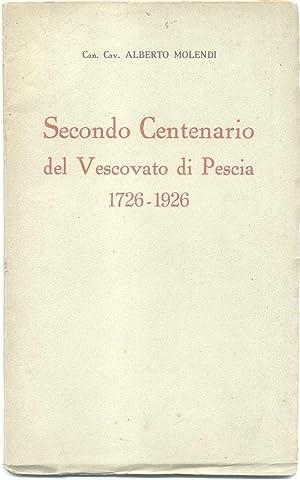 SECONDO CENTENARIO DEL VESCOVATO DI PESCIA, 1726-1926.: MOLENDI Alberto.