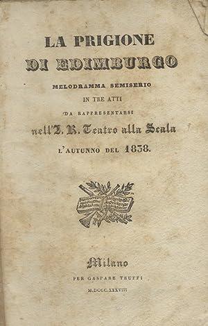 LA PRIGIONE DI EDIMBURGO (1838). Libretto dell'Opera. Melodramma semiserio in tre atti di ...