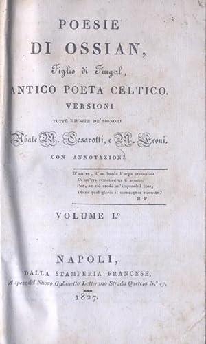 POESIE DI OSSIAN, FIGLIO DI FINGAL, ANTICO POETA CELTICO. Versioni tutte riunite de' Signori ...