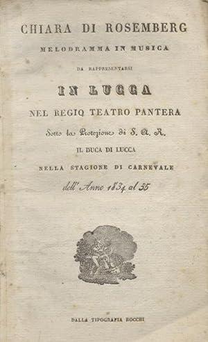 CHIARA DI ROSEMBERG (1831). Melodramma in musica di G.Rossi da rappresentarsi in Lucca nel R.Teatro...