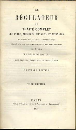 LE REGULATEUR ou TRAITE' COMPLET DES POIDS, MESURES, CHANGES ET MONNAIES DE TOUTES LES NATIONS...
