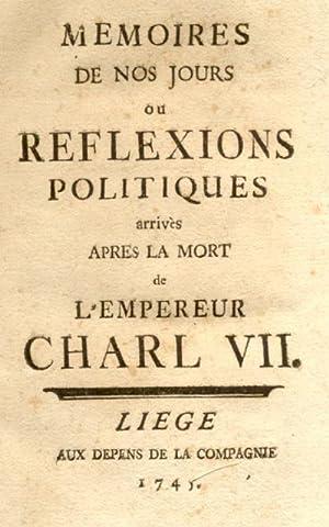 MEMOIRES DE NOS JOURS ou REFLEXIONS POLITIQUES ARRIVES APRES LA MORT DE L'EMPEREUR CHARL VII.