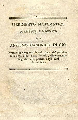 SPERIMENTO MATEMATICO. Di recente immaginato da Anselmo Canonico di Ciò. Avente per oggetto ...