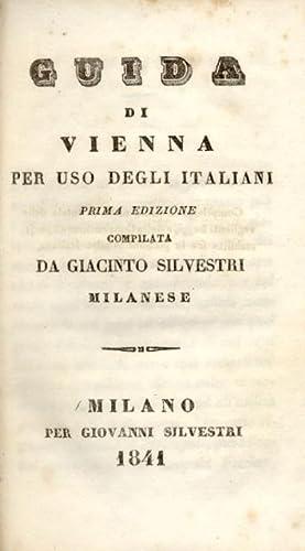 GUIDA DI VIENNA PER USO DEGLI ITALIANI.: SILVESTRI Giacinto (milanese).