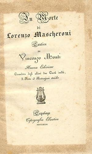 IN MORTE DI LORENZO MASCHERONI. Cantica. Nuova Edizione corredata degli ultimi due Canti inediti, ...