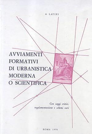 AVVIAMENTI FORMATIVI DI URBANISTICA MODERNA o SCIENTIFICA. Con Saggi critici, Regolamentazione, ...