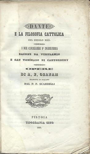 DANTE E LA FILOSOFIA CATTOLICA NEL SECOLO XIII / I DUE CANCELLIERI D'INGHILTERRA: BACONE ...