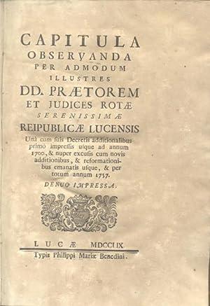 CAPITULA OBSERVANDA PER ADMODUM ILLUSTRES DD.PRAETOREM ET JUDICES ROTAE SERENISSIMAE REIPUBLICAE ...