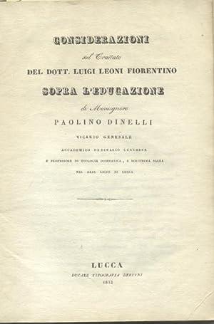 CONSIDERAZIONI SUL TRATTATO DEL DOTT. LUIGI LEONI FIORENTINO SOPRA L'EDUCAZIONE.: DINELLI ...