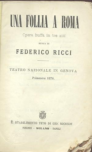UNA FOLLIA A ROMA (1869). Opera buffa in tre atti. Libretto d'opera per la rappresentazione al...
