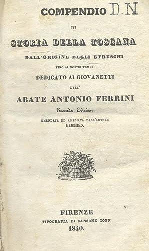 COMPENDIO DI STORIA DELLA TOSCANA. Dall'origine degli Etruschi fino ai nostri tempi, dedicato ...