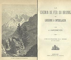 LE CHEMIN DE FER DU BRUNIG DE LUCERNE A INTERLAKEN. 1880 circa.: HARDMEYER J.
