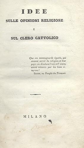 IDEE SULLE OPINIONI RELIGIOSE E SUL CLERO CATTOLICO. Milano, 22 fruttidoro, anno VIII, 9 settembre ...