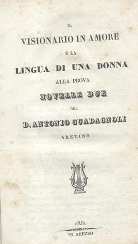 IL VISIONARIO IN AMORE E LA LINGUA DI UNA DONNA ALLA PROVA. Novelle due del Dottore Antonio ...