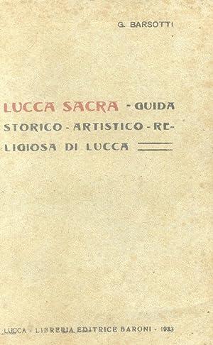 LUCCA SACRA. Guida storico-artistica religiosa di Lucca.: BARSOTTI Giovanni.
