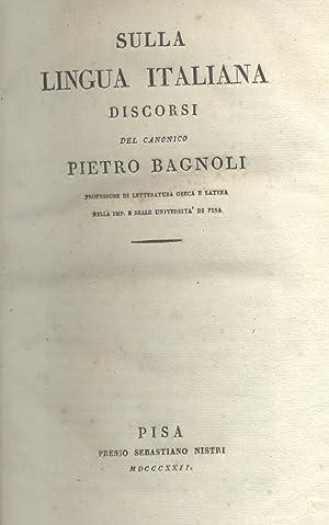 SULLA LINGUA ITALIANA. Discorsi Pisa, Sebastiano Nistri, 1822.: BAGNOLI Pietro.