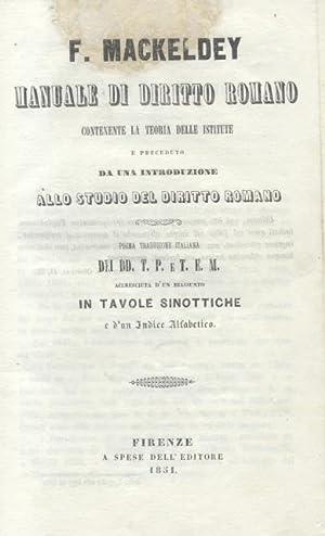 MANUALE DI DIRITTO ROMANO. Contenente la teoria delle istitute e preceduto da una introduzione allo...