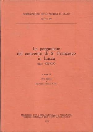 LE PERGAMENE DEL CONVENTO DI S. FRANCESCO IN LUCCA. Secc. XII-XIX.: TIRELLI Vito / TIRELLI CARLI ...
