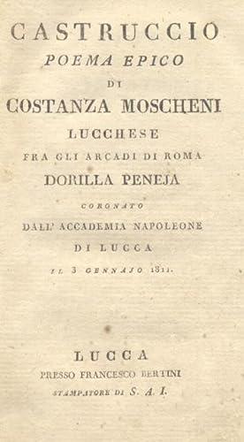 CASTRUCCIO. Poema epico di Costanza Moscheni lucchese, fra gli Arcadi Dorilla Peneja, coronato dall...