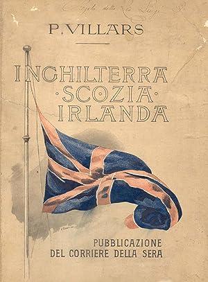 """INGHILTERRA, SCOZIA, IRLANDA. Dono agli abbonati del """"Corriere della Sera"""".: VILLARS P."""