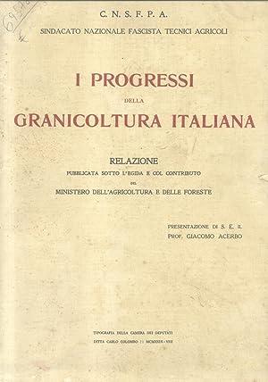 I PROGRESSI DELLA GRANICOLTURA ITALIANA. Relazione pubblicata sotto l'egida e col contributo ...