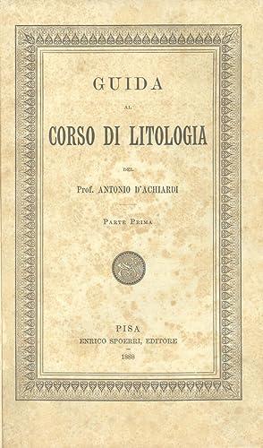 GUIDA AL CORSO DI LITOLOGIA.: D'ACHIARDI Antonio.
