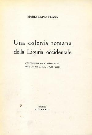 UNA COLONIA ROMANA DELLA LIGURIA OCCIDENTALE. Contributo alla conoscenza delle regioni italiche.: ...