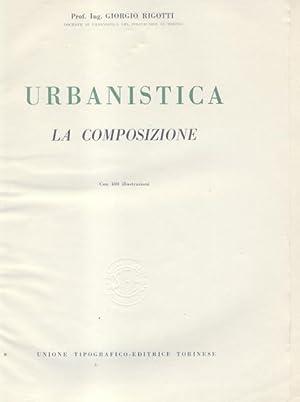 URBANISTICA. La tecnica. La composizione. 1947-1952.: RIGOTTI Giorgio.