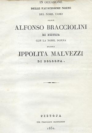IN OCCASIONE DELLE FAUSTISSIME NOZZE DEL NOBIL UOMO SIGNOR ALFONSO BRACCIOLINI DI PISTOIA CON LA ...