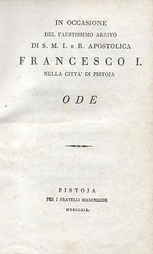 IN OCCASIONE DEL FAUSTISSIMO ARRIVO DI S.M.I. E R. APOSTOLICA FRANCESCO I NELLA CITTA' DI ...