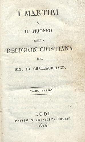 I MARTIRI o IL TRIONFO DELLA RELIGIONE CRISTIANA.: CHATEAUBRIAND Francesco Renato.