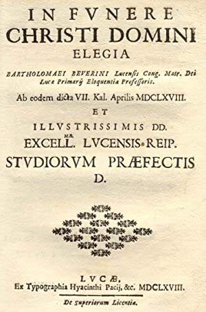 IN FUNERE CHRISTI DOMINI. Elegia ab eodem dicta VII. Kal.Aprilis MDCLXVIII.: BEVERINI Bartolomeo.