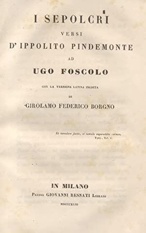 I SEPOLCRI. Versi d'Ippolito Pindemonte ad Ugo Foscolo, con la versione latina inedita di ...