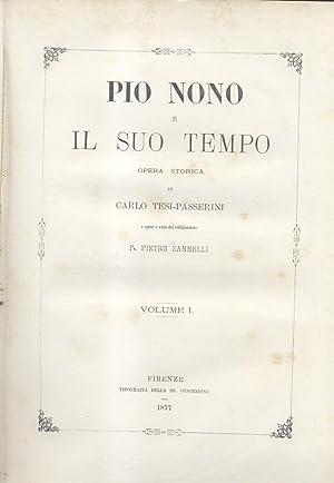 PIO NONO E IL SUO TEMPO. Opera storica di Carlo Tesi Passerini a spese del curatore Pr. Pietro ...