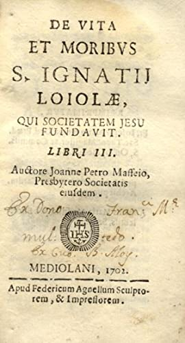 DE VITA ET MORIBUS S.IGNATIJ LOIOLAE, QUI SOCIETATEM JESU FUNDAVIT. Libri III.: MAFFEI Joannes ...