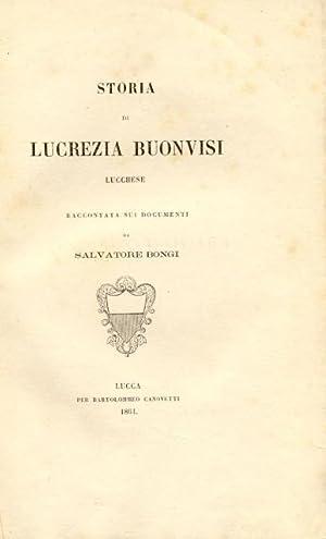 STORIA DI LUCREZIA BUONVISI, LUCCHESE. Raccontata sui documenti.: BONGI Salvatore.