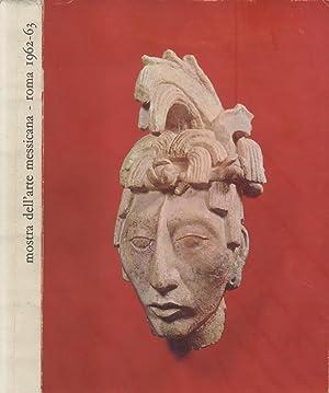 ARTE MESSICANA DALL'ANTICHITA' AI NOSTRI GIORNI. Catalogo della Mostra. Ottobre 1962 - ...