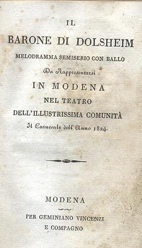 IL BARONE DI DOLSHEIM (1818). Melodramma semiserio con ballo da rappresentarsi in Modena nel Teatro...