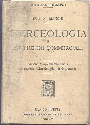 MERCEOLOGIA E ISTITUZIONI COMMERCIALI. Ad uso delle scuole di commercio.: BIANCHI Arnaldo.