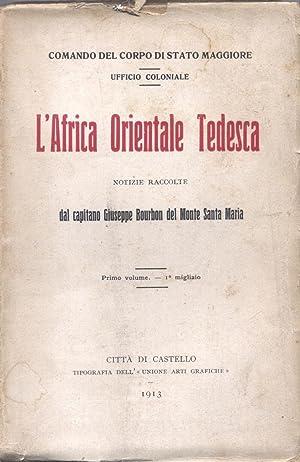 L'AFRICA ORIENTALE TEDESCA. Notizie raccolte.: BOURBON DeL MONTE SANTA MARIA Giuseppe (...