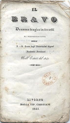 IL BRAVO (1834). Dramma tragico in tre atti di A. Berrettoni da rappresentarsi nell'I. e R. ...