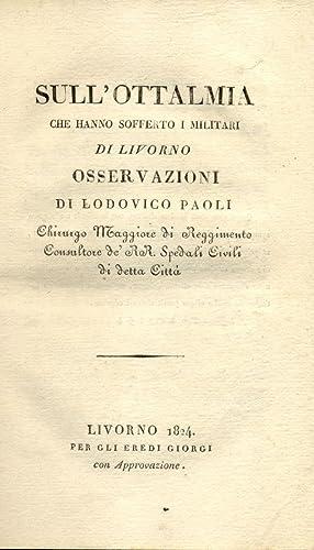 SULL'OTTALMIA CHE HANNO SOFFERTO I MILITARI DI LIVORNO. Osservazioni.: PAOLI Lodovico.