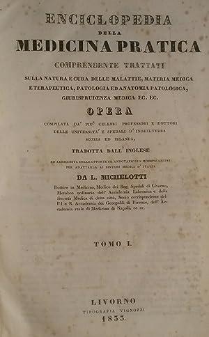 ENCICLOPEDIA DELLA MEDICINA PRATICA. Comprendente trattati sulla natura e cura delle malattie, ...