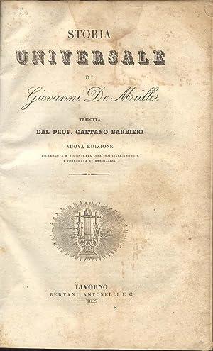 STORIA UNIVERSALE. Tradotta dal Prof.Gaetano Barbieri. Nuova edizione accresciuta e riscontrata ...