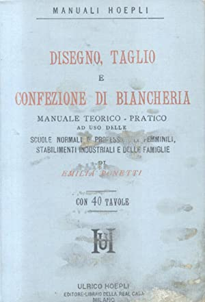 DISEGNO, TAGLIO E CONFEZIONE DI BIANCHERIA. Manuale teorico-pratico ad uso delle scuole normali e ...