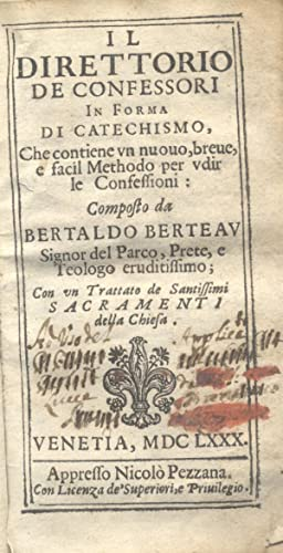IL DIRETTORIO DEI CONFESSORI IN FORMA DI CATECHISMO. Che contiene un nuovo, breve, e facil Methodo ...