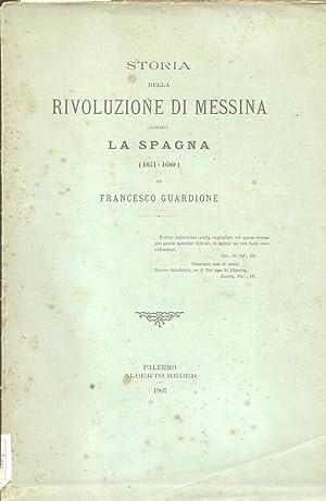 STORIA DELLA RIVOLUZIONE DI MESSINA CONTRO LA SPAGNA, 1671-1680.: GUARDIONE Francesco.