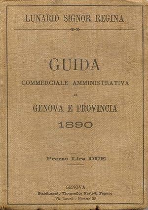 GUIDA COMMERCIALE AMMINISTRATIVA DI GENOVA E PROVINCIA PER L'ANNO 1890. Lunario genovese.: ...