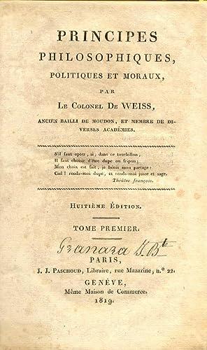 PRINCIPES PHILOSOPHIQUES, POLITIQUES ET MORAUX.: WEISS François-Rodolphe de (Colonel).